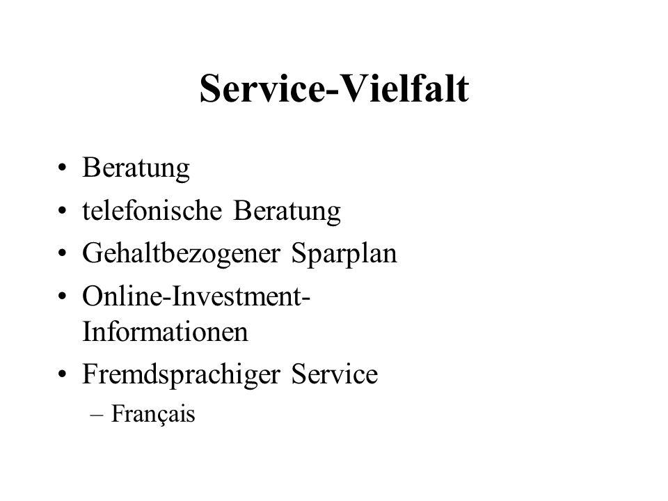Service-Vielfalt Beratung telefonische Beratung Gehaltbezogener Sparplan Online-Investment- Informationen Fremdsprachiger Service –Français