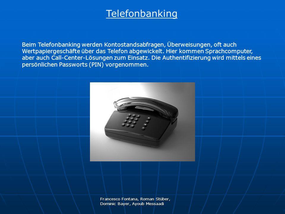 Francesco Fontana, Roman Stüber, Dominic Bayer, Ayoub Messaadi Telefonbanking Beim Telefonbanking werden Kontostandsabfragen, Überweisungen, oft auch