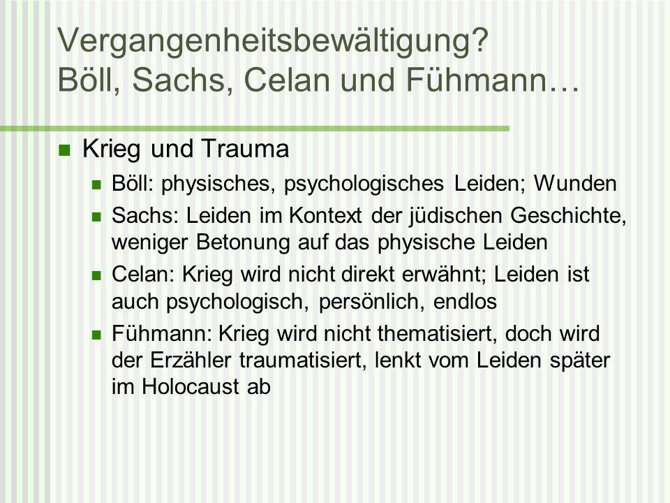Vergangenheitsbewältigung? Böll, Sachs, Celan und Fühmann… Krieg und Trauma Böll: physisches, psychologisches Leiden; Wunden Sachs: Leiden im Kontext