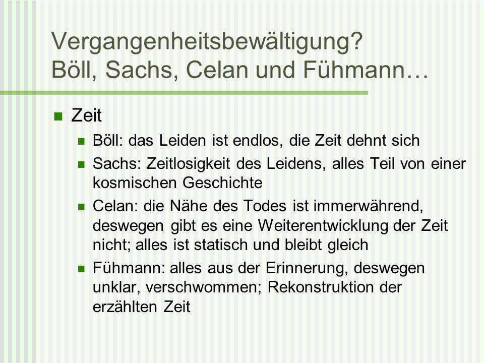 Vergangenheitsbewältigung? Böll, Sachs, Celan und Fühmann… Zeit Böll: das Leiden ist endlos, die Zeit dehnt sich Sachs: Zeitlosigkeit des Leidens, all