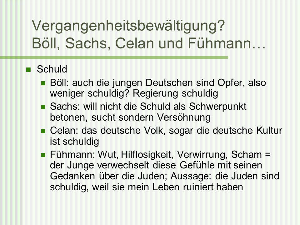 Vergangenheitsbewältigung? Böll, Sachs, Celan und Fühmann… Schuld Böll: auch die jungen Deutschen sind Opfer, also weniger schuldig? Regierung schuldi