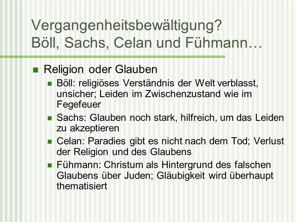 Vergangenheitsbewältigung? Böll, Sachs, Celan und Fühmann… Religion oder Glauben Böll: religiöses Verständnis der Welt verblasst, unsicher; Leiden im