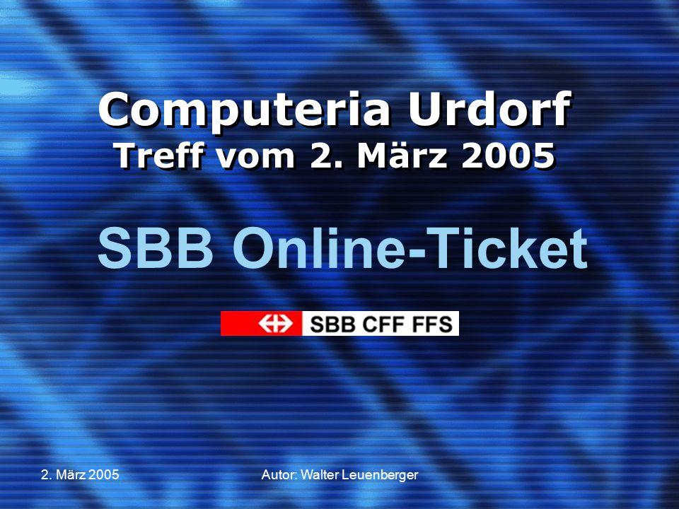 2. März 2005Autor: Walter Leuenberger Computeria Urdorf Treff vom 2. März 2005 SBB Online-Ticket