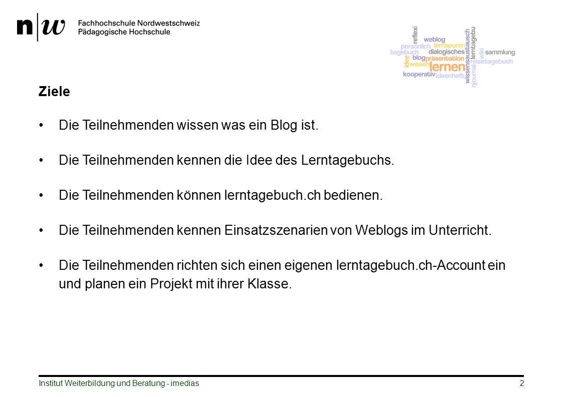 Institut Weiterbildung und Beratung - imedias2 Ziele Die Teilnehmenden wissen was ein Blog ist. Die Teilnehmenden kennen die Idee des Lerntagebuchs. D
