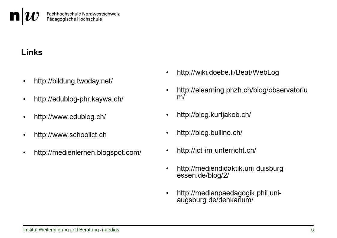 Links http://bildung.twoday.net/ http://edublog-phr.kaywa.ch/ http://www.edublog.ch/ http://www.schoolict.ch http://medienlernen.blogspot.com/ http://