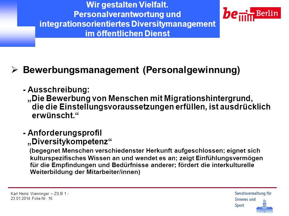 Karl Heinz Wanninger – ZS B 1 - 23.01.2014 Folie Nr. 16 Wir gestalten Vielfalt. Personalverantwortung und integrationsorientiertes Diversitymanagement