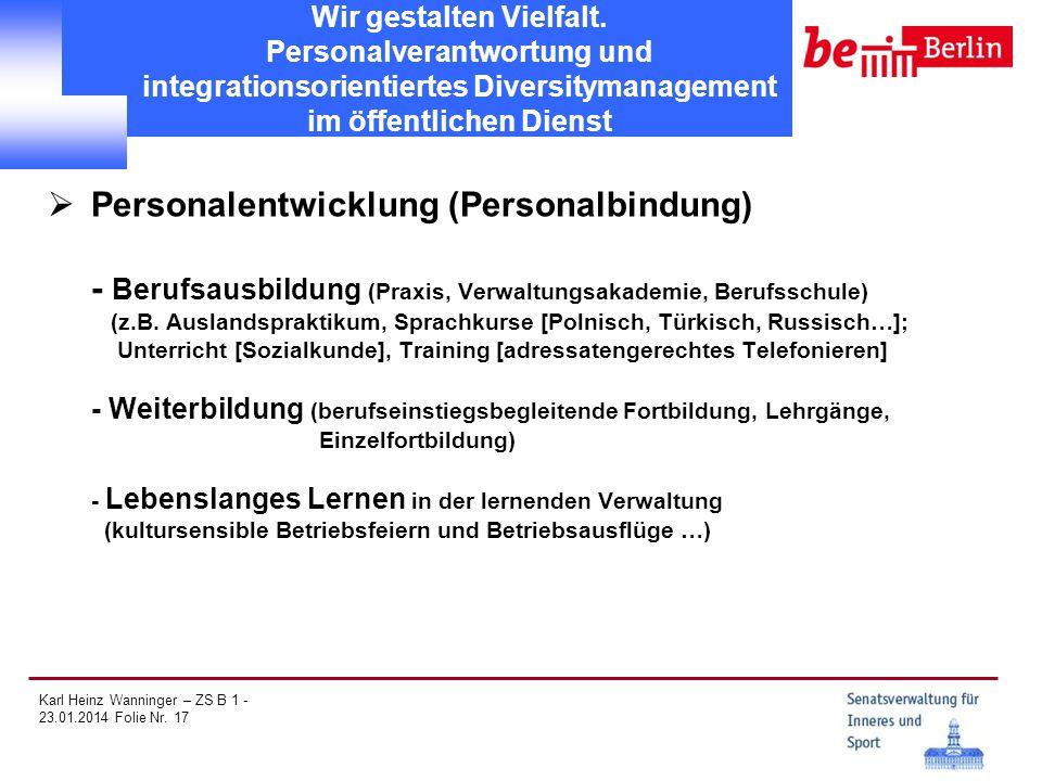 Karl Heinz Wanninger – ZS B 1 - 23.01.2014 Folie Nr. 17 Wir gestalten Vielfalt. Personalverantwortung und integrationsorientiertes Diversitymanagement