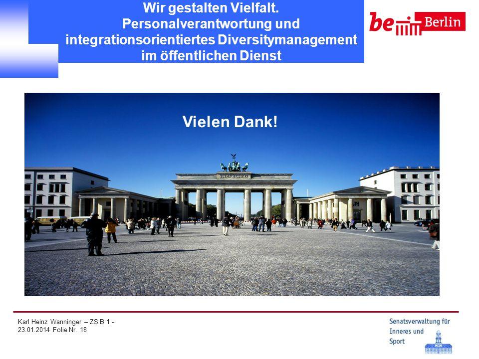 Karl Heinz Wanninger – ZS B 1 - 23.01.2014 Folie Nr. 18 Wir gestalten Vielfalt. Personalverantwortung und integrationsorientiertes Diversitymanagement