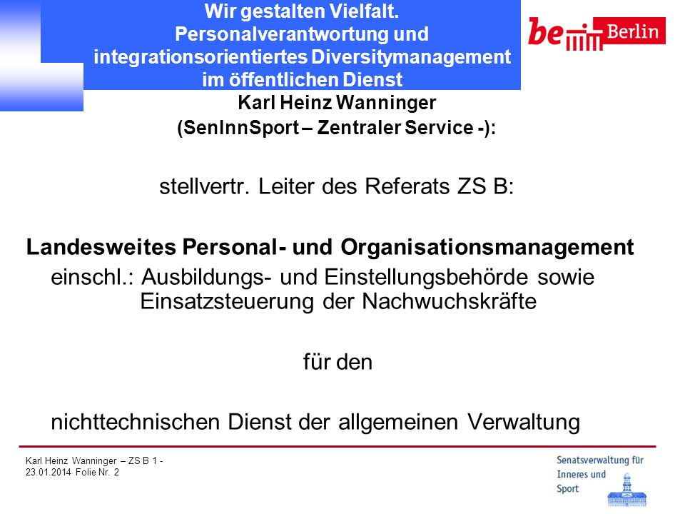 Karl Heinz Wanninger – ZS B 1 - 23.01.2014 Folie Nr. 2 Wir gestalten Vielfalt. Personalverantwortung und integrationsorientiertes Diversitymanagement
