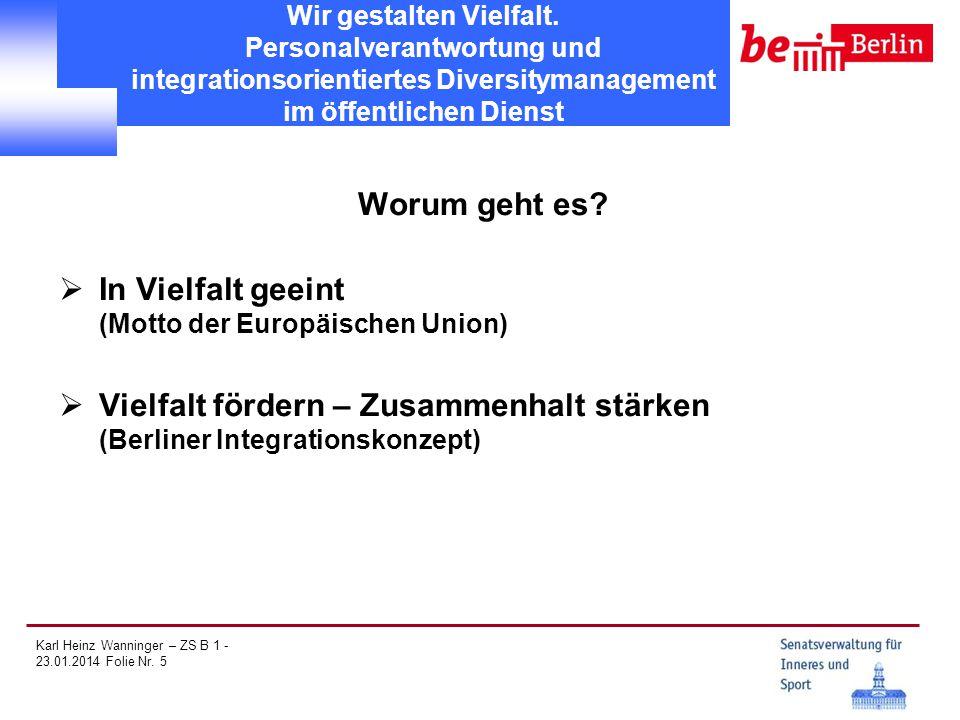 Karl Heinz Wanninger – ZS B 1 - 23.01.2014 Folie Nr. 5 Wir gestalten Vielfalt. Personalverantwortung und integrationsorientiertes Diversitymanagement
