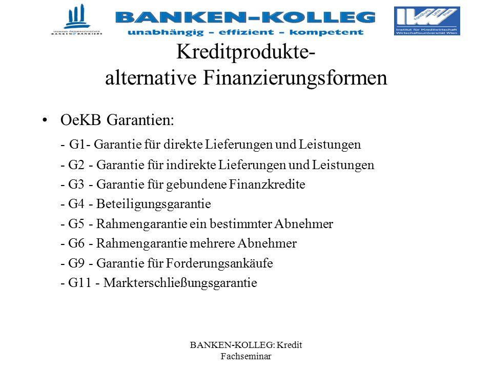 BANKEN-KOLLEG: Kredit Fachseminar Kreditprodukte- alternative Finanzierungsformen OeKB Garantien: - G1- Garantie für direkte Lieferungen und Leistunge