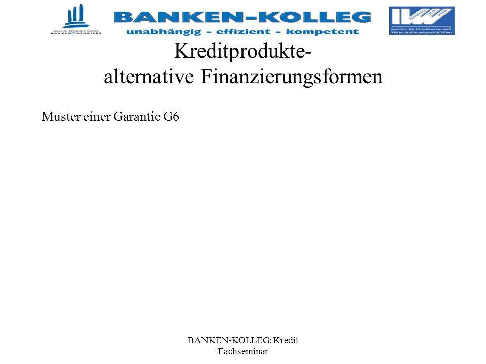 BANKEN-KOLLEG: Kredit Fachseminar Kreditprodukte- alternative Finanzierungsformen Muster einer Garantie G6
