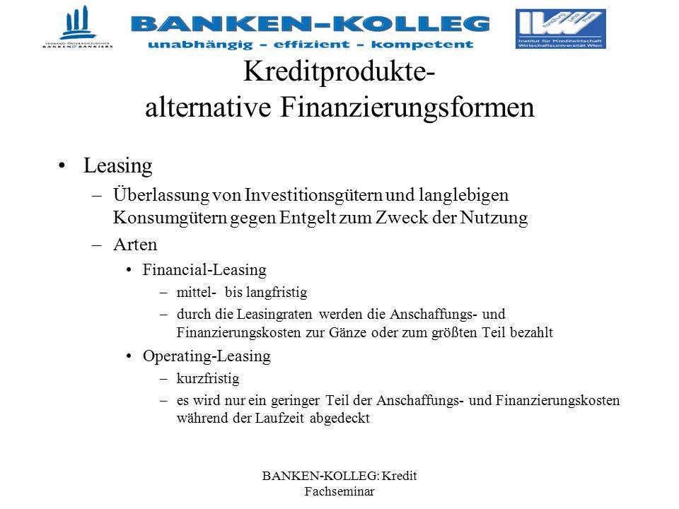 BANKEN-KOLLEG: Kredit Fachseminar Kreditprodukte- alternative Finanzierungsformen Leasing –Überlassung von Investitionsgütern und langlebigen Konsumgü