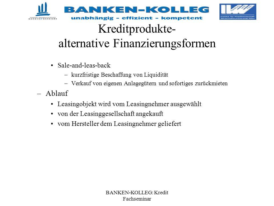 BANKEN-KOLLEG: Kredit Fachseminar Kreditprodukte- alternative Finanzierungsformen Sale-and-leas-back –kurzfristige Beschaffung von Liquidität –Verkauf