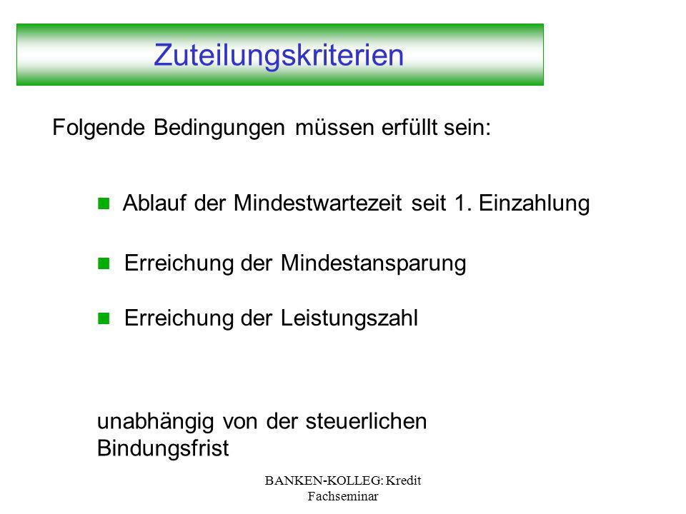 BANKEN-KOLLEG: Kredit Fachseminar Zuteilungskriterien Folgende Bedingungen müssen erfüllt sein: Ablauf der Mindestwartezeit seit 1. Einzahlung Erreich