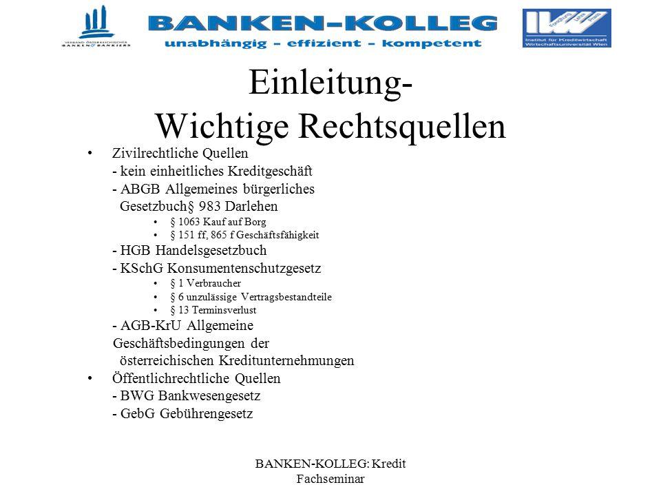 BANKEN-KOLLEG: Kredit Fachseminar Einleitung- Wichtige Rechtsquellen Zivilrechtliche Quellen - kein einheitliches Kreditgeschäft - ABGB Allgemeines bü