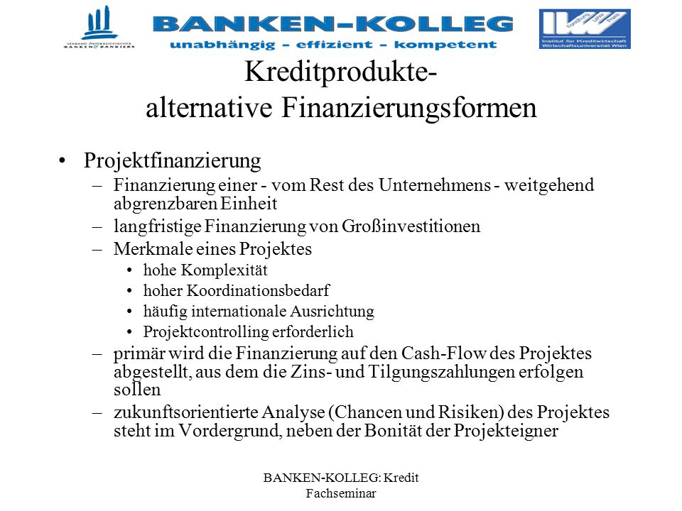 BANKEN-KOLLEG: Kredit Fachseminar Kreditprodukte- alternative Finanzierungsformen Projektfinanzierung –Finanzierung einer - vom Rest des Unternehmens