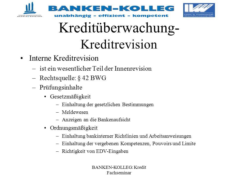 BANKEN-KOLLEG: Kredit Fachseminar Kreditüberwachung- Kreditrevision Interne Kreditrevision –ist ein wesentlicher Teil der Innenrevision –Rechtsquelle: