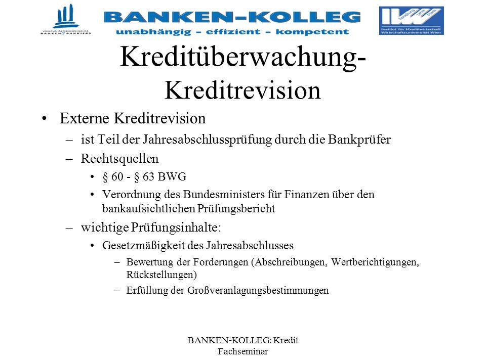 BANKEN-KOLLEG: Kredit Fachseminar Kreditüberwachung- Kreditrevision Externe Kreditrevision –ist Teil der Jahresabschlussprüfung durch die Bankprüfer –