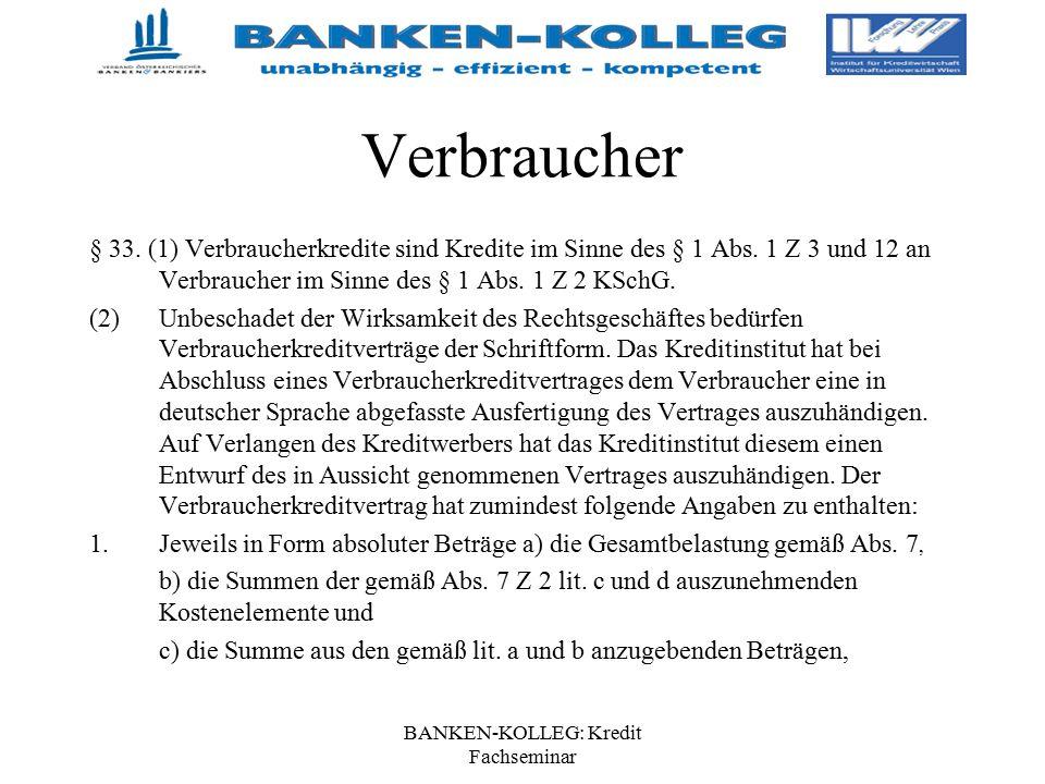 BANKEN-KOLLEG: Kredit Fachseminar Verbraucher § 33. (1) Verbraucherkredite sind Kredite im Sinne des § 1 Abs. 1 Z 3 und 12 an Verbraucher im Sinne des