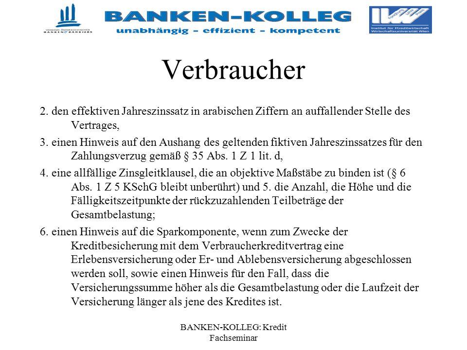 BANKEN-KOLLEG: Kredit Fachseminar Verbraucher 2. den effektiven Jahreszinssatz in arabischen Ziffern an auffallender Stelle des Vertrages, 3. einen Hi