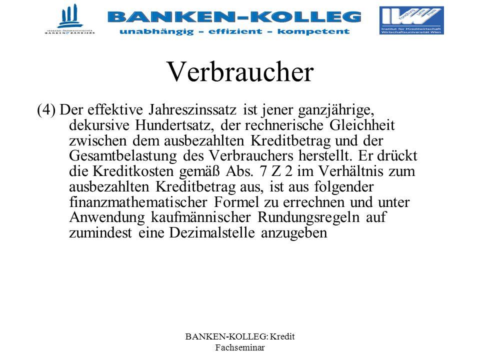 BANKEN-KOLLEG: Kredit Fachseminar Verbraucher (4) Der effektive Jahreszinssatz ist jener ganzjährige, dekursive Hundertsatz, der rechnerische Gleichhe