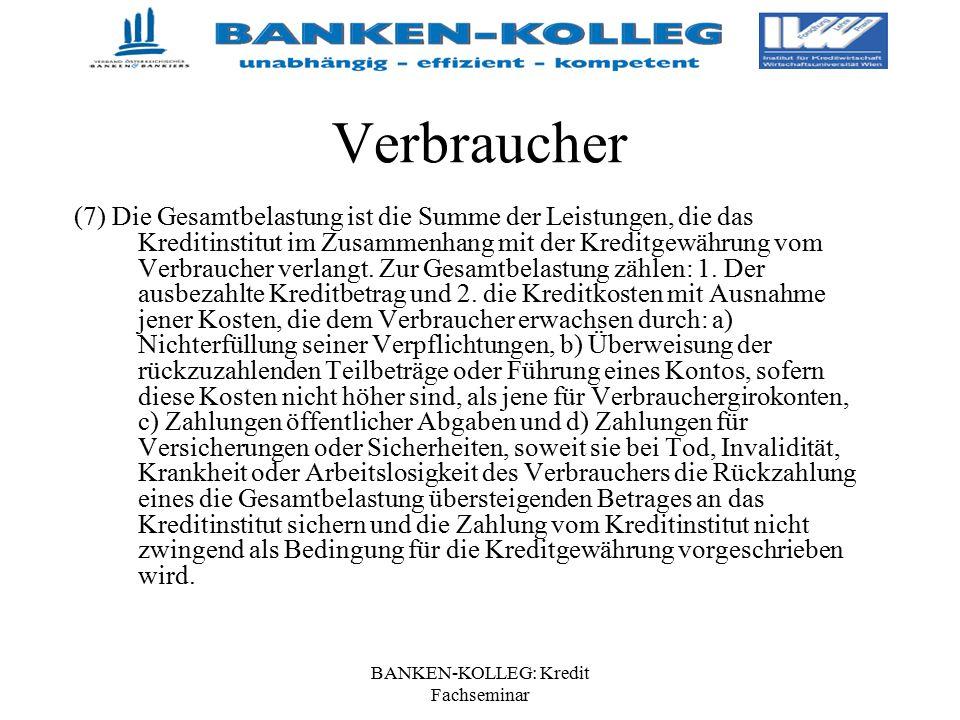 BANKEN-KOLLEG: Kredit Fachseminar Verbraucher (7) Die Gesamtbelastung ist die Summe der Leistungen, die das Kreditinstitut im Zusammenhang mit der Kre