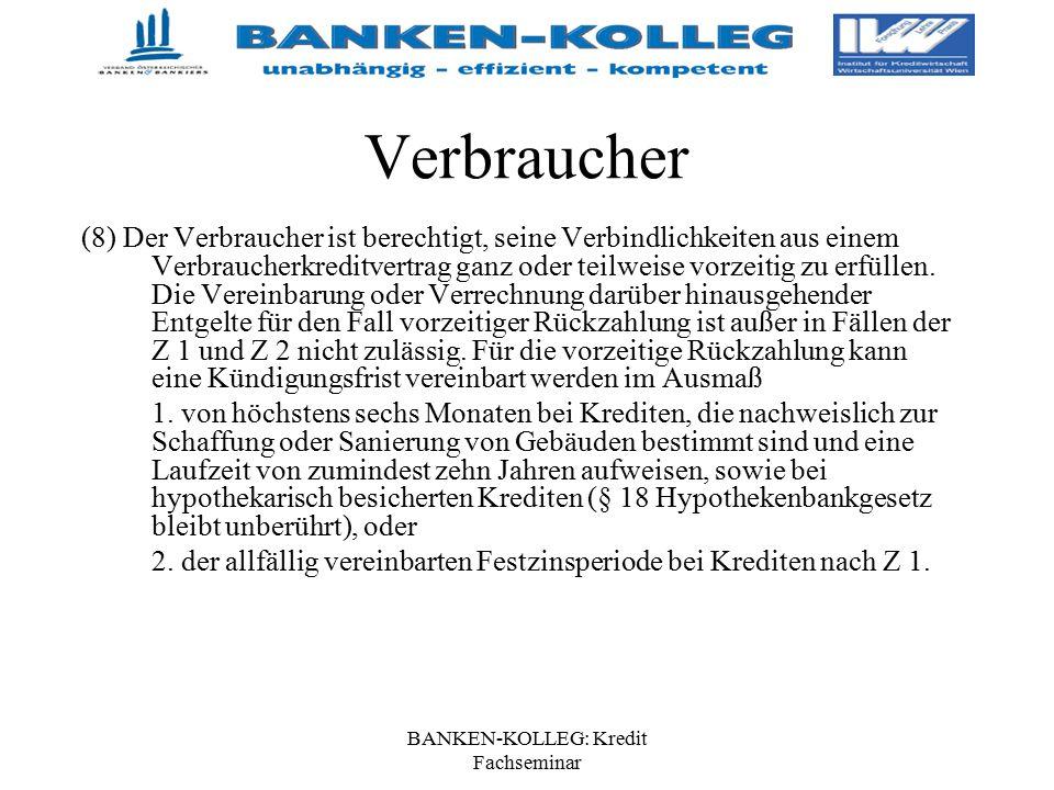 BANKEN-KOLLEG: Kredit Fachseminar Verbraucher (8) Der Verbraucher ist berechtigt, seine Verbindlichkeiten aus einem Verbraucherkreditvertrag ganz oder