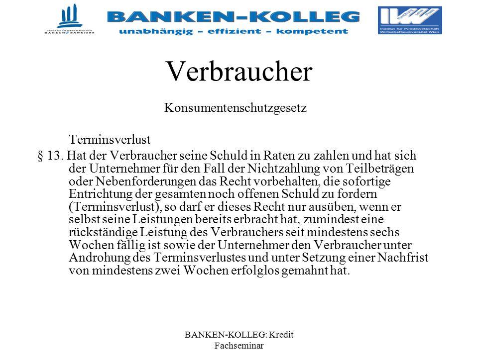BANKEN-KOLLEG: Kredit Fachseminar Verbraucher Konsumentenschutzgesetz Terminsverlust § 13. Hat der Verbraucher seine Schuld in Raten zu zahlen und hat