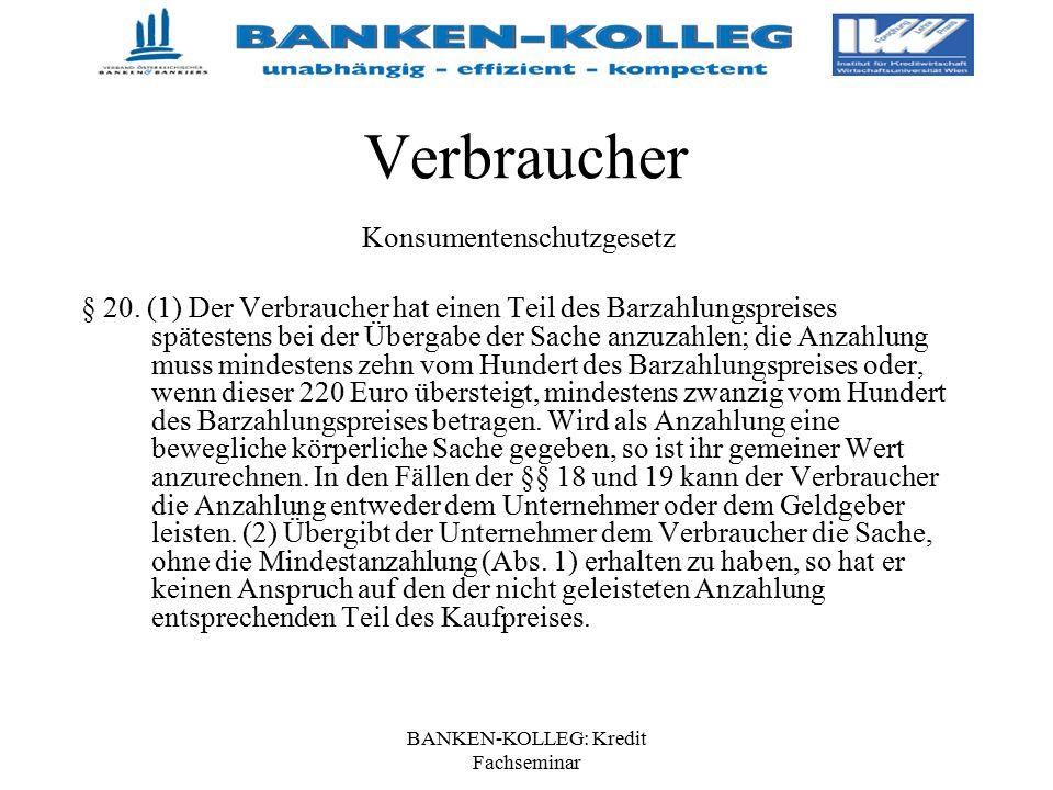 BANKEN-KOLLEG: Kredit Fachseminar Verbraucher Konsumentenschutzgesetz § 20. (1) Der Verbraucher hat einen Teil des Barzahlungspreises spätestens bei d