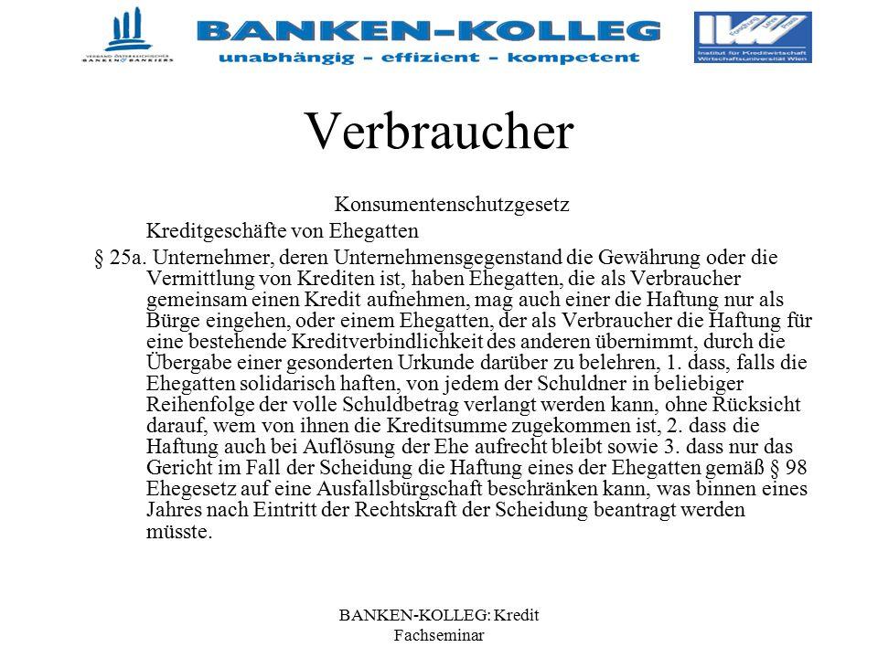 BANKEN-KOLLEG: Kredit Fachseminar Verbraucher Konsumentenschutzgesetz Kreditgeschäfte von Ehegatten § 25a. Unternehmer, deren Unternehmensgegenstand d