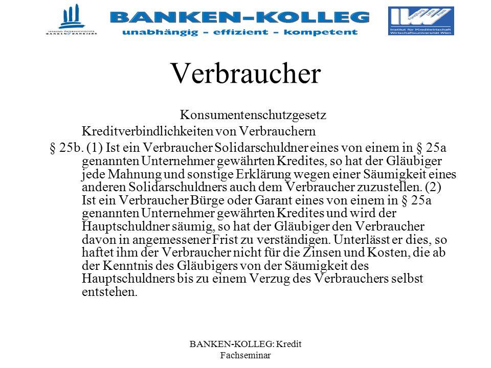BANKEN-KOLLEG: Kredit Fachseminar Verbraucher Konsumentenschutzgesetz Kreditverbindlichkeiten von Verbrauchern § 25b. (1) Ist ein Verbraucher Solidars