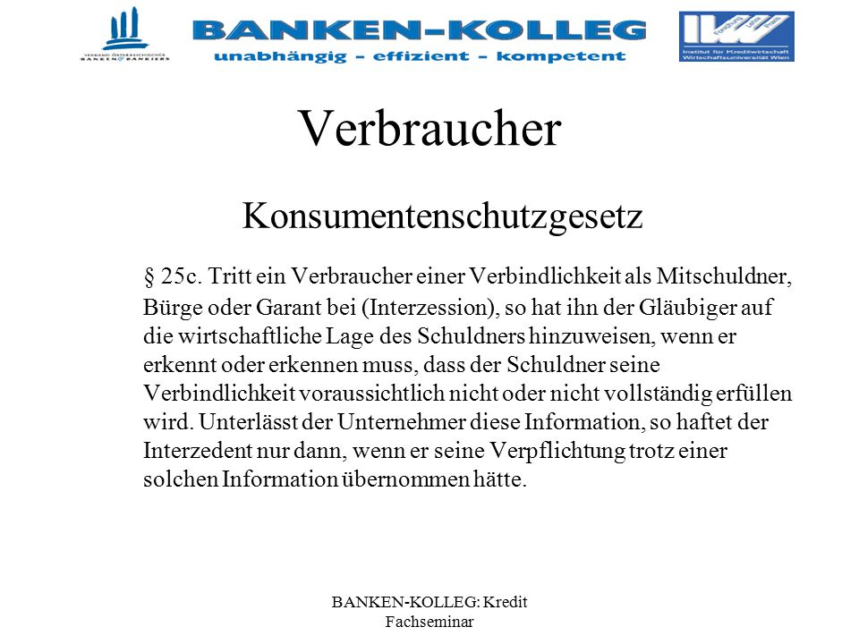 BANKEN-KOLLEG: Kredit Fachseminar Verbraucher Konsumentenschutzgesetz § 25c. Tritt ein Verbraucher einer Verbindlichkeit als Mitschuldner, Bürge oder