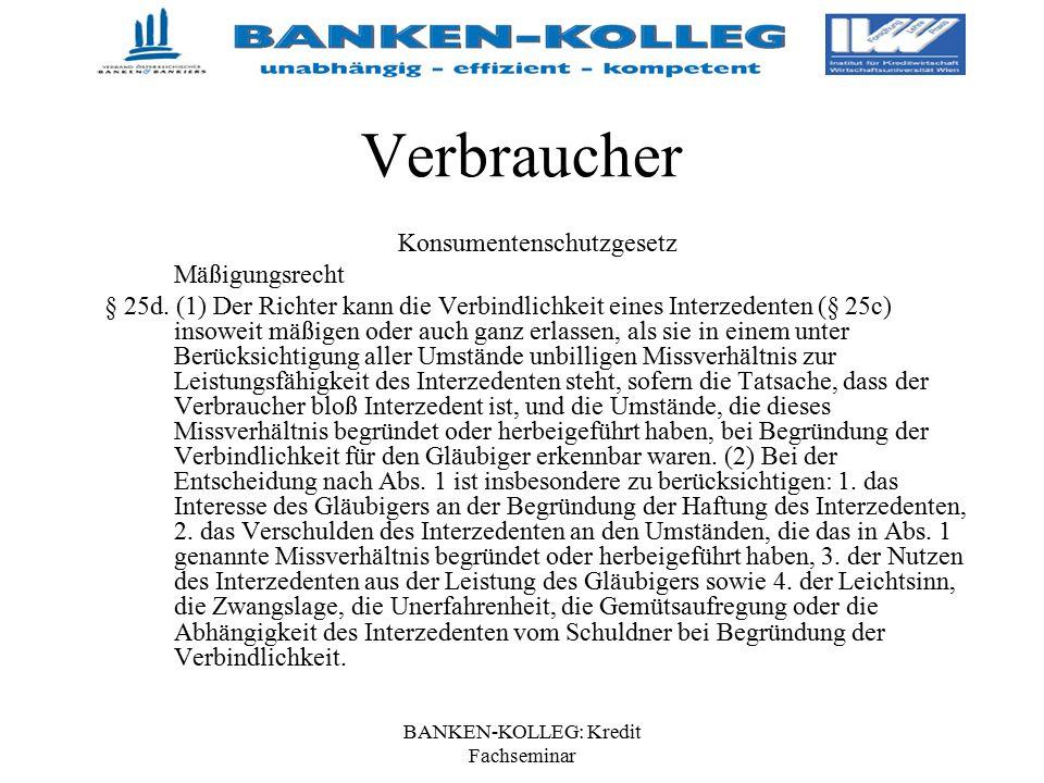 BANKEN-KOLLEG: Kredit Fachseminar Verbraucher Konsumentenschutzgesetz Mäßigungsrecht § 25d. (1) Der Richter kann die Verbindlichkeit eines Interzedent