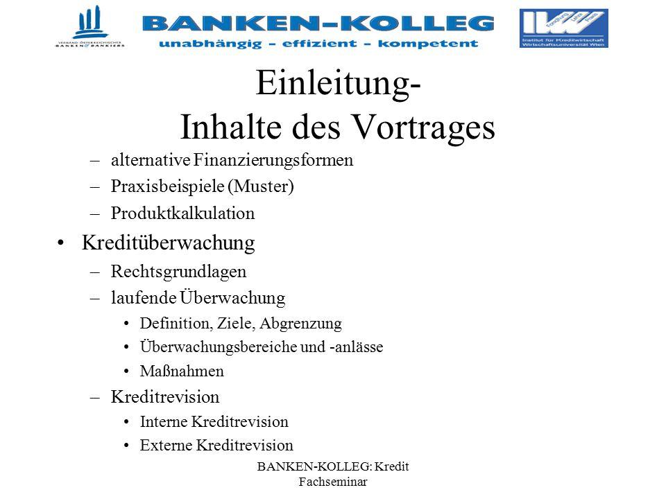 BANKEN-KOLLEG: Kredit Fachseminar Einleitung- Inhalte des Vortrages –alternative Finanzierungsformen –Praxisbeispiele (Muster) –Produktkalkulation Kre