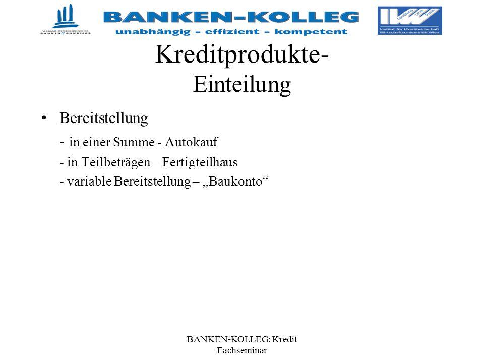 BANKEN-KOLLEG: Kredit Fachseminar Kreditprodukte- Einteilung Bereitstellung - in einer Summe - Autokauf - in Teilbeträgen – Fertigteilhaus - variable