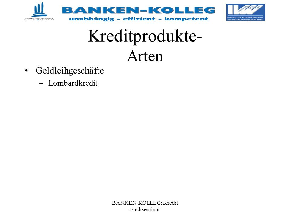 BANKEN-KOLLEG: Kredit Fachseminar Kreditprodukte- Arten Geldleihgeschäfte –Lombardkredit