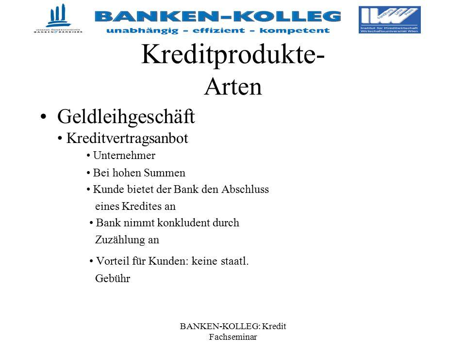 BANKEN-KOLLEG: Kredit Fachseminar Kreditprodukte- Arten Geldleihgeschäft Kreditvertragsanbot Unternehmer Bei hohen Summen Kunde bietet der Bank den Ab