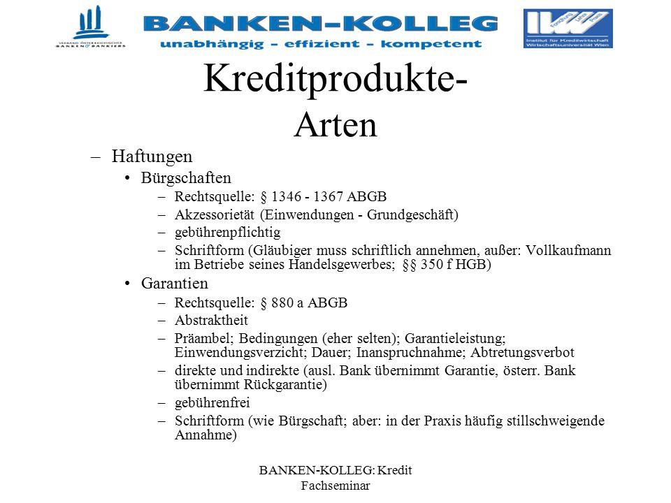 BANKEN-KOLLEG: Kredit Fachseminar Kreditprodukte- Arten –Haftungen Bürgschaften –Rechtsquelle: § 1346 - 1367 ABGB –Akzessorietät (Einwendungen - Grund