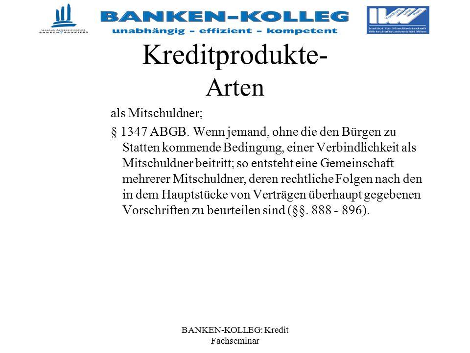 BANKEN-KOLLEG: Kredit Fachseminar Kreditprodukte- Arten als Mitschuldner; § 1347 ABGB. Wenn jemand, ohne die den Bürgen zu Statten kommende Bedingung,