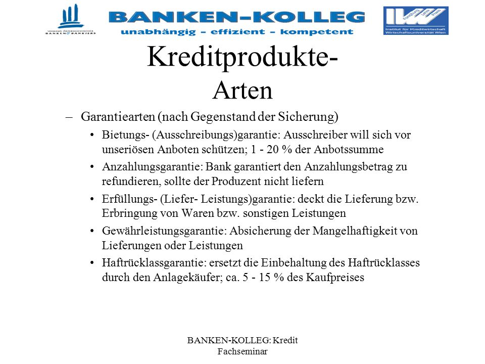 BANKEN-KOLLEG: Kredit Fachseminar Kreditprodukte- Arten –Garantiearten (nach Gegenstand der Sicherung) Bietungs- (Ausschreibungs)garantie: Ausschreibe