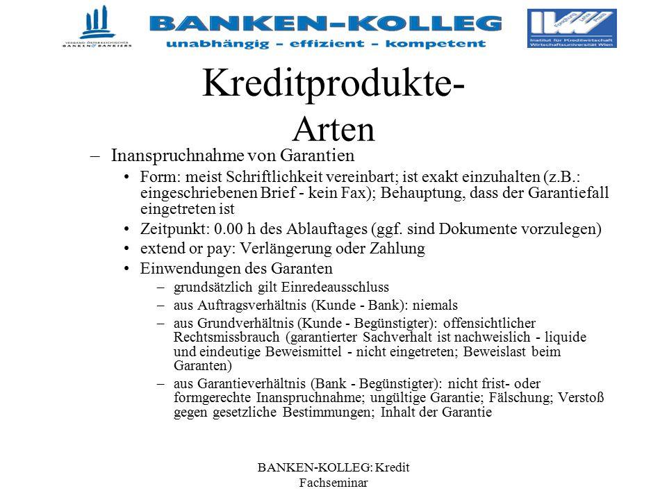 BANKEN-KOLLEG: Kredit Fachseminar Kreditprodukte- Arten –Inanspruchnahme von Garantien Form: meist Schriftlichkeit vereinbart; ist exakt einzuhalten (