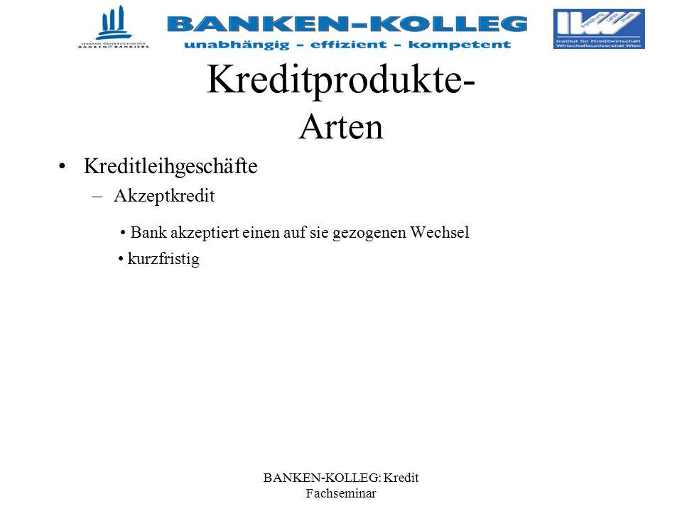 BANKEN-KOLLEG: Kredit Fachseminar Kreditprodukte- Arten Kreditleihgeschäfte –Akzeptkredit Bank akzeptiert einen auf sie gezogenen Wechsel kurzfristig