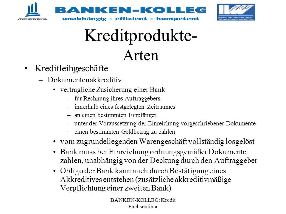 BANKEN-KOLLEG: Kredit Fachseminar Kreditprodukte- Arten Kreditleihgeschäfte –Dokumentenakkreditiv vertragliche Zusicherung einer Bank –für Rechnung ih