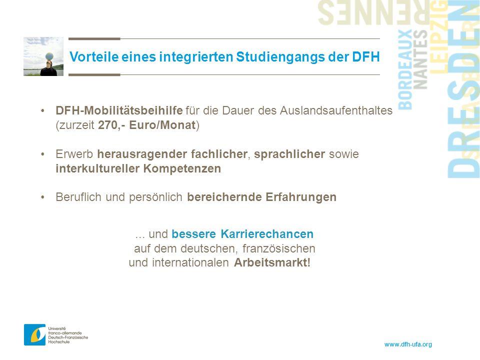 www.dfh-ufa.org Vorteile eines integrierten Studiengangs der DFH DFH-Mobilitätsbeihilfe für die Dauer des Auslandsaufenthaltes (zurzeit 270,- Euro/Mon