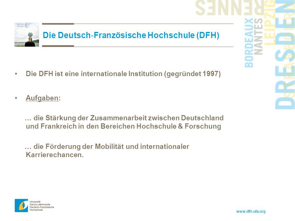 www.dfh-ufa.org Die DFH ist eine internationale Institution (gegründet 1997) Aufgaben: … die Stärkung der Zusammenarbeit zwischen Deutschland und Fran
