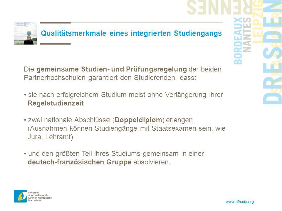 www.dfh-ufa.org Qualitätsmerkmale eines integrierten Studiengangs Die gemeinsame Studien- und Prüfungsregelung der beiden Partnerhochschulen garantier