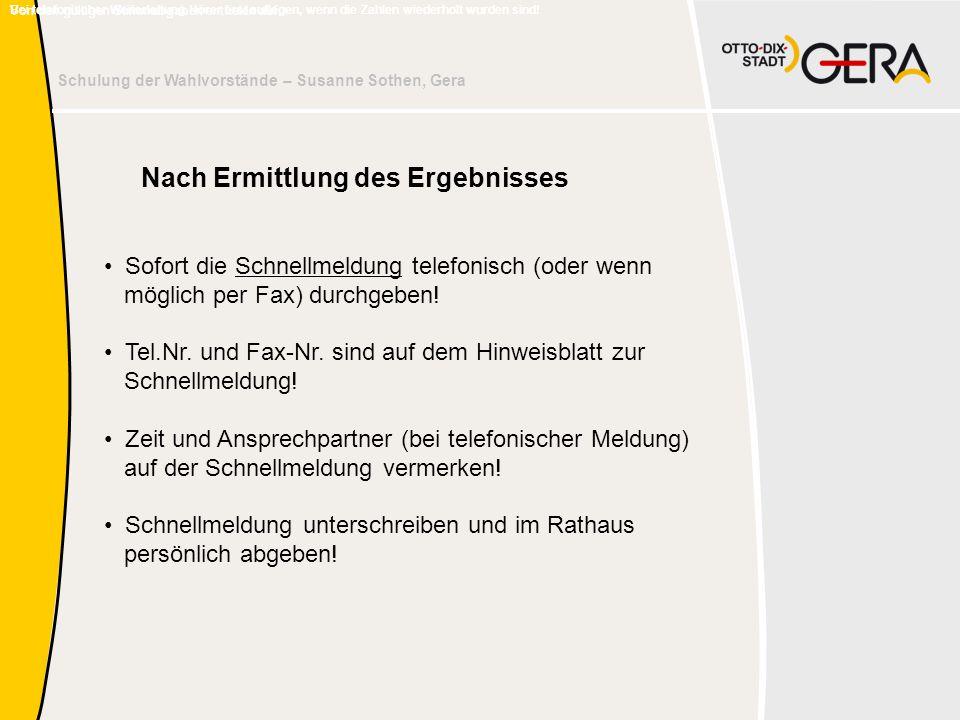 Schulung der Wahlvorstände – Susanne Sothen, Gera Von den gültigen Stimmabgaben entfielen auf: Nach Ermittlung des Ergebnisses Sofort die Schnellmeldung telefonisch (oder wenn möglich per Fax) durchgeben.