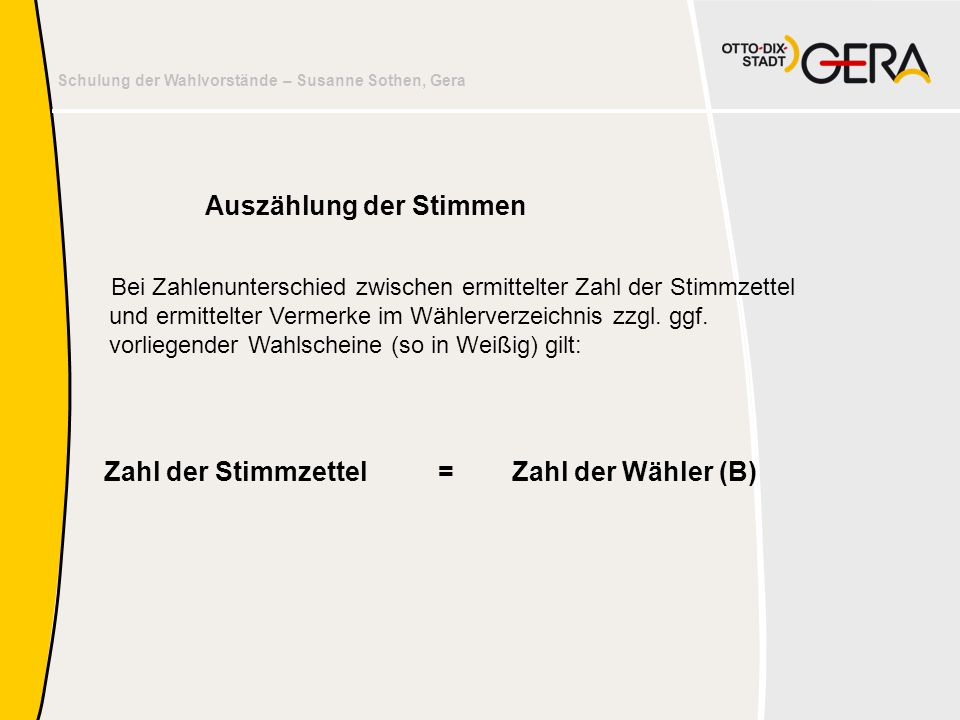 Schulung der Wahlvorstände – Susanne Sothen, Gera Bei Zahlenunterschied zwischen ermittelter Zahl der Stimmzettel und ermittelter Vermerke im Wählerverzeichnis zzgl.