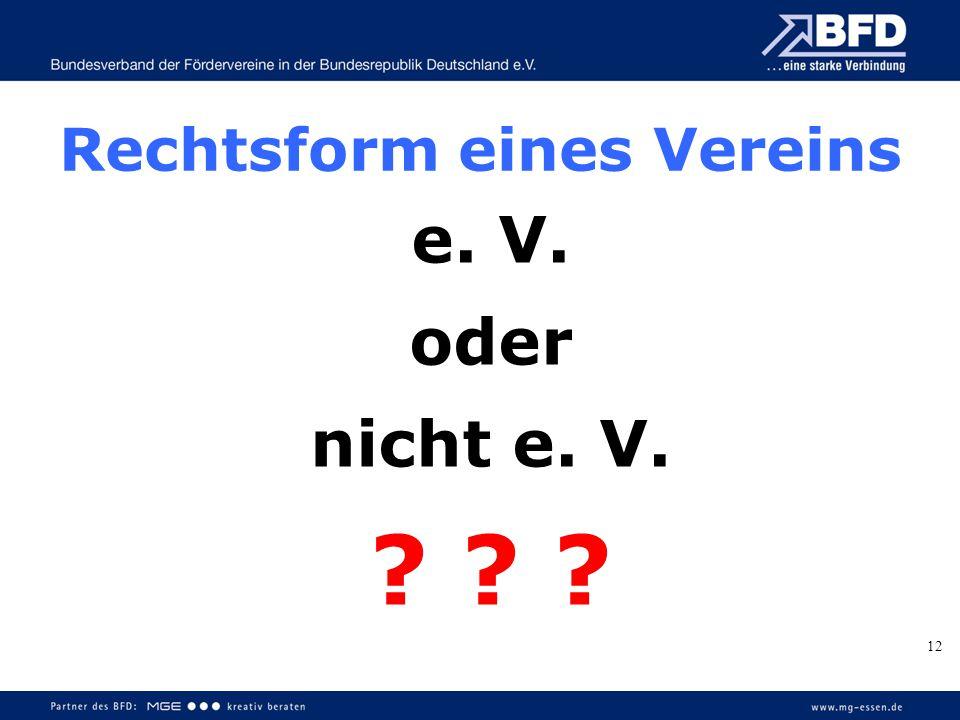 Rechtsform eines Vereins e. V. oder nicht e. V. ? ? ? 12